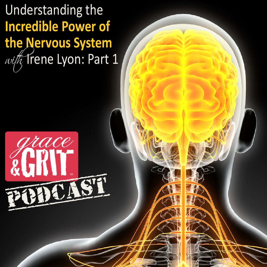 Episode 032: Understanding the Incredible Power of the Nervous System w/ Irene Lyon
