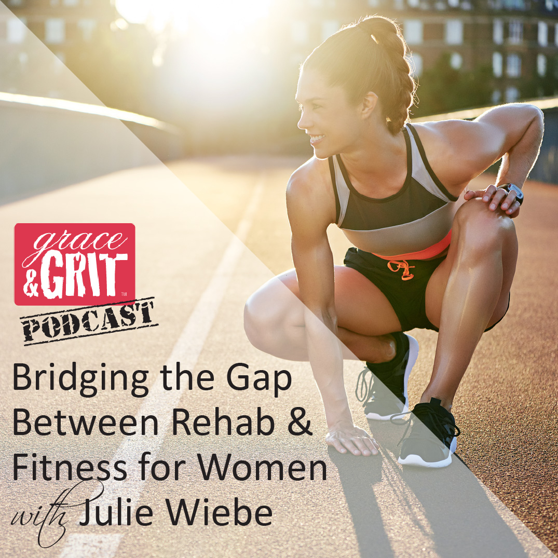 Bridging the Gap Between Rehab & Fitness for Women w/ Julie Wiebe