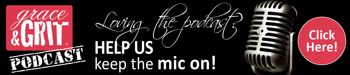 Loving the Grace & Grit Podcast? Help us keep the mic on!