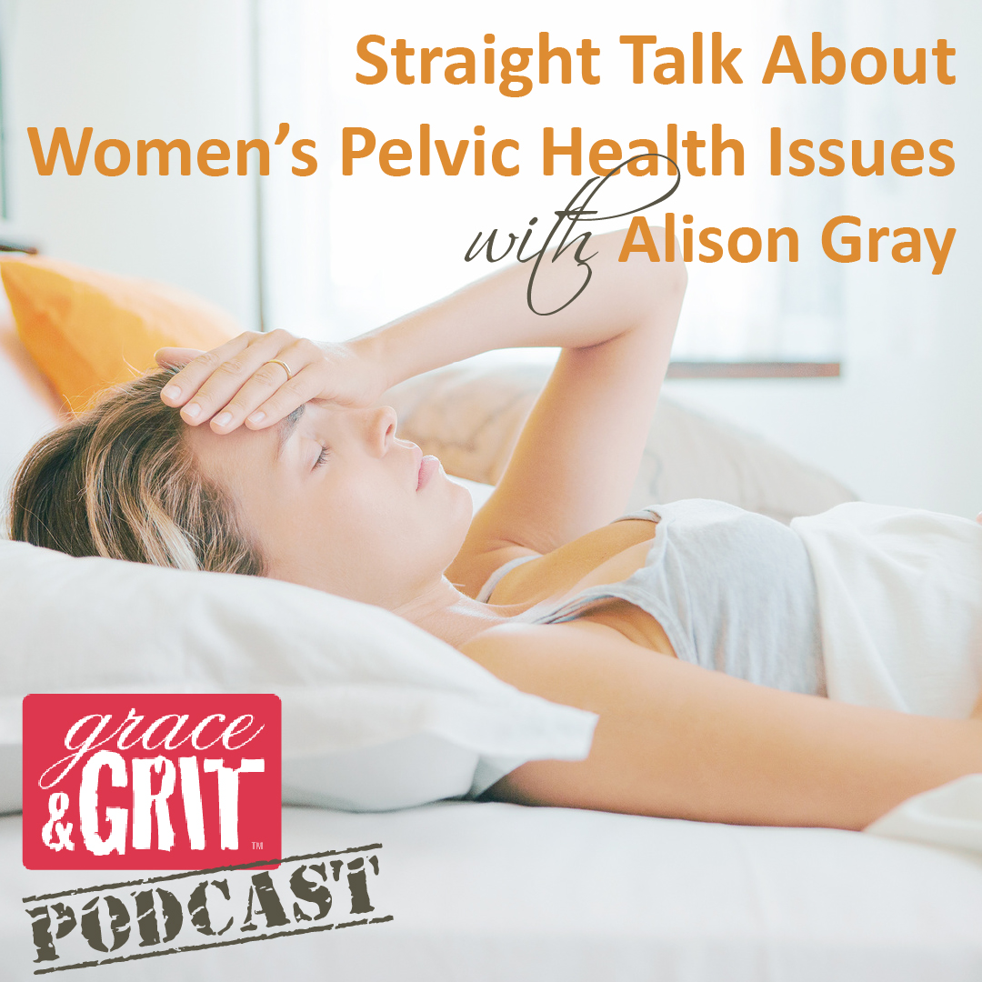 Episode 043: Straight Talk About Women's Pelvic Health Issues w/ Alison Gray