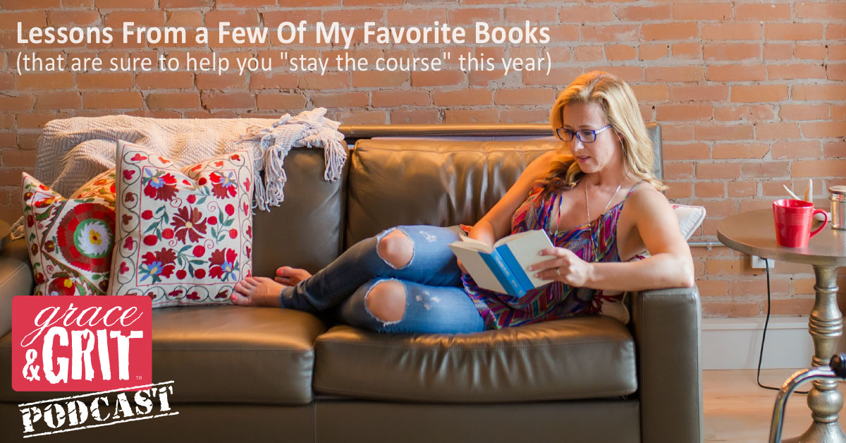 "146: Lessons From a Few Of My Favorite Books (that are sure to help you ""stay the course"" this year)"