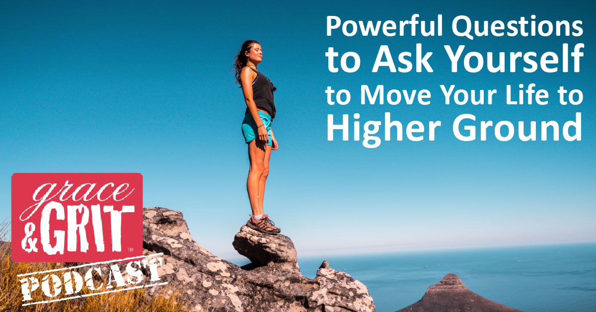 148: Powerful Questions to Ask Yourself to Move Your Life to Higher Ground