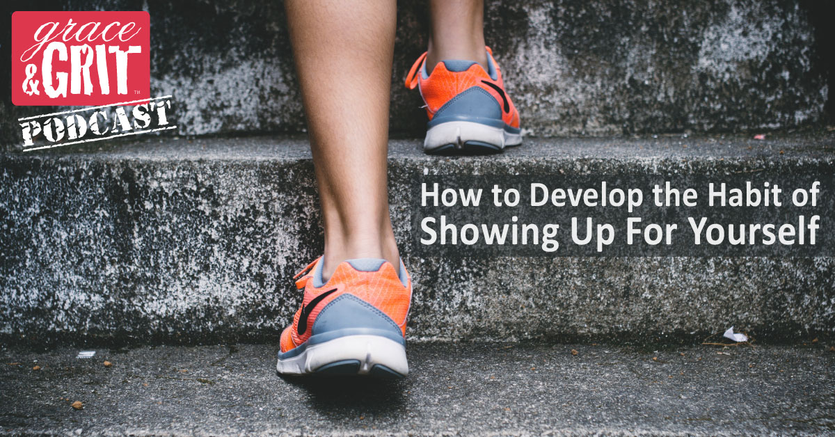 149: How to Develop the Habit of Showing Up For Yourself