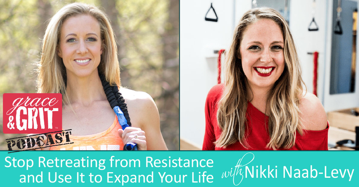 151: Stop Retreating from Resistance and Use It to Expand Your Life w/ Nikki Naab-Levy