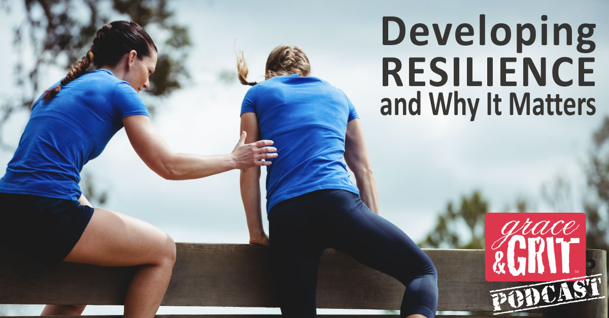 153: Developing Resilience and Why It Matters