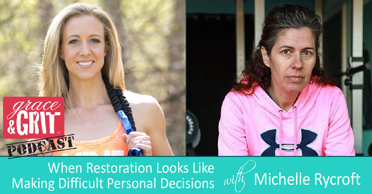156: When Restoration Looks Like Making Difficult Personal Decisions w/ Michelle Rycroft