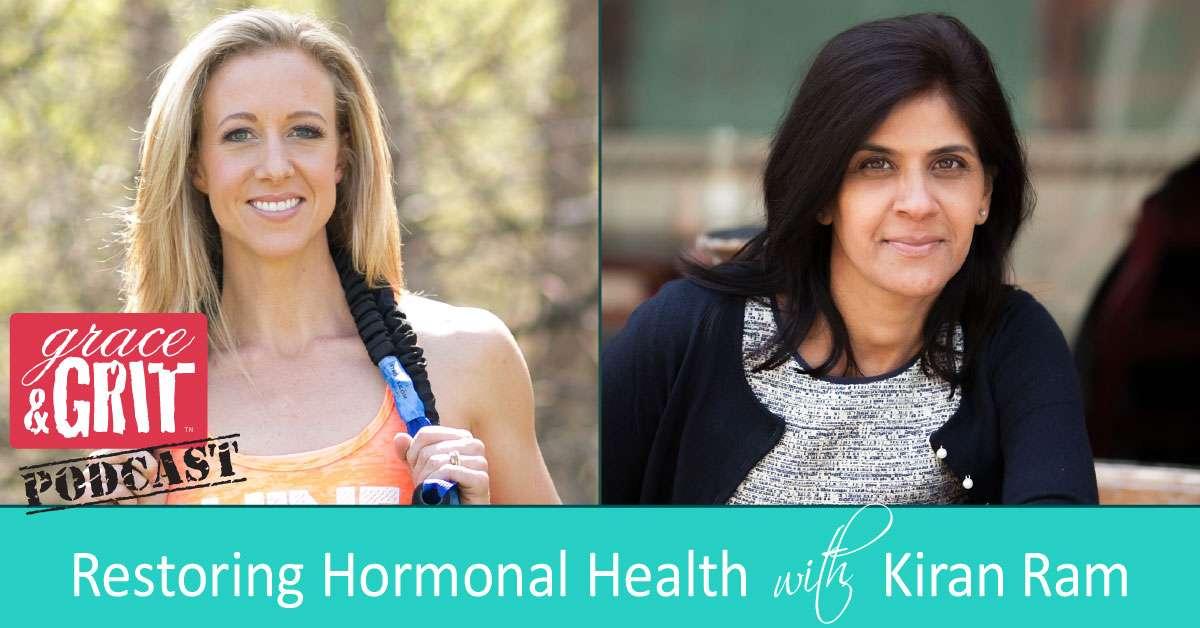 157: Restoring Hormonal Health w/ Kiran Ram