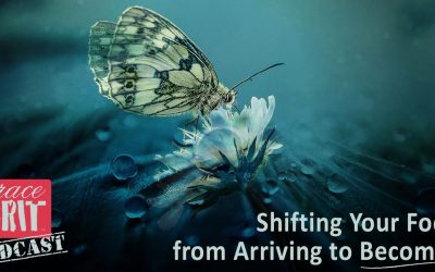 160: Shifting Your Focus from Arriving to Becoming