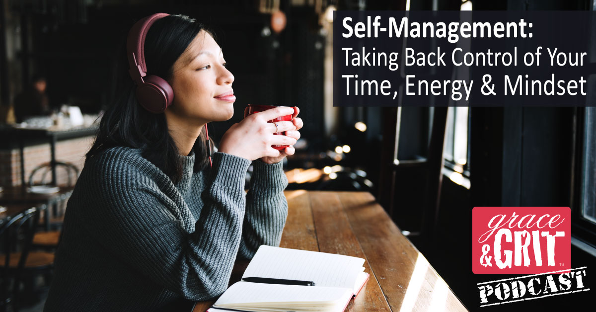 161: Self-Management: Taking Back Control of Your Time, Energy & Mindset