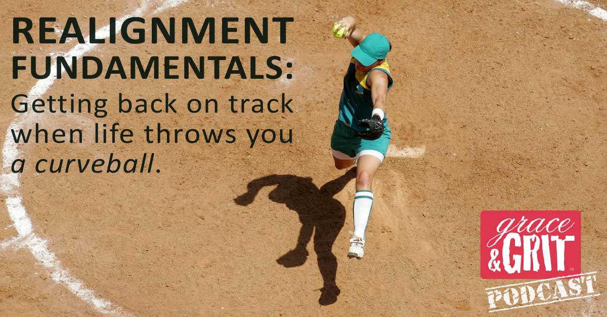 166: Realignment Fundamentals: Getting back on track when life throws you a curveball.