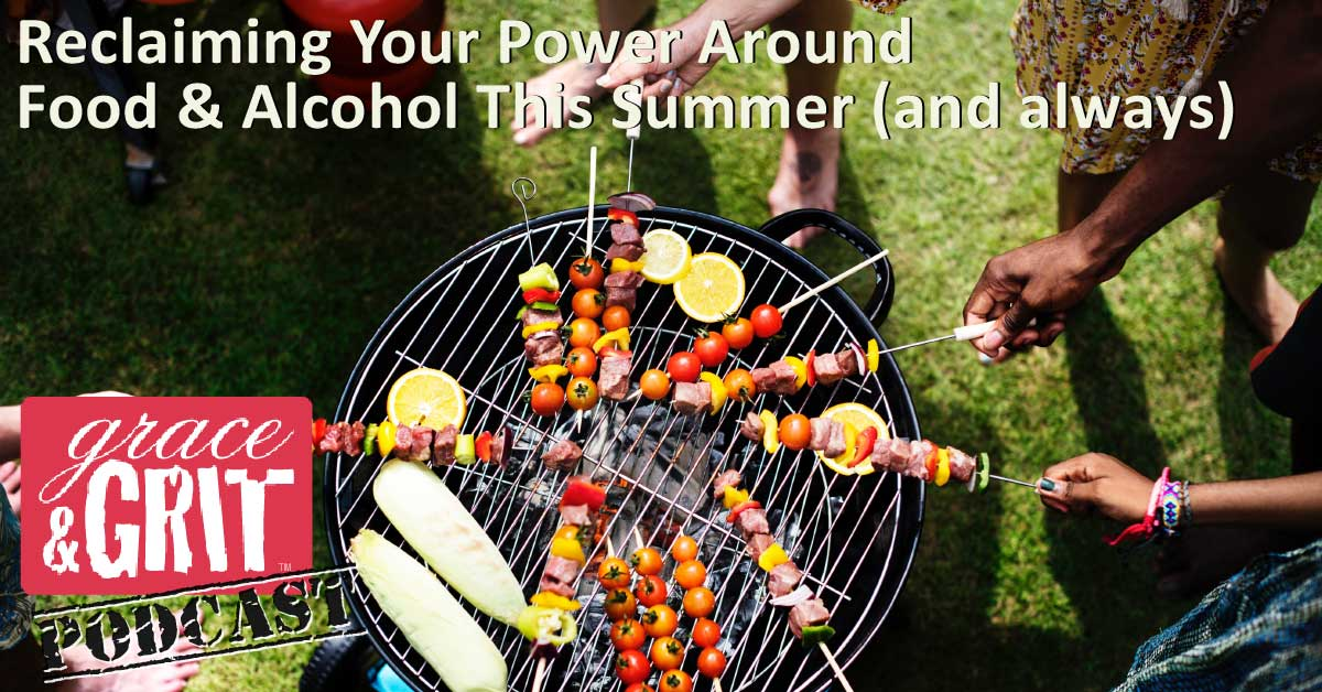 174: Reclaiming Your Power Around Food & Alcohol This Summer (and always)