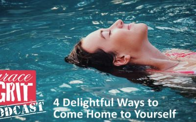 175: 4 Delightful Ways to Come Home to Yourself