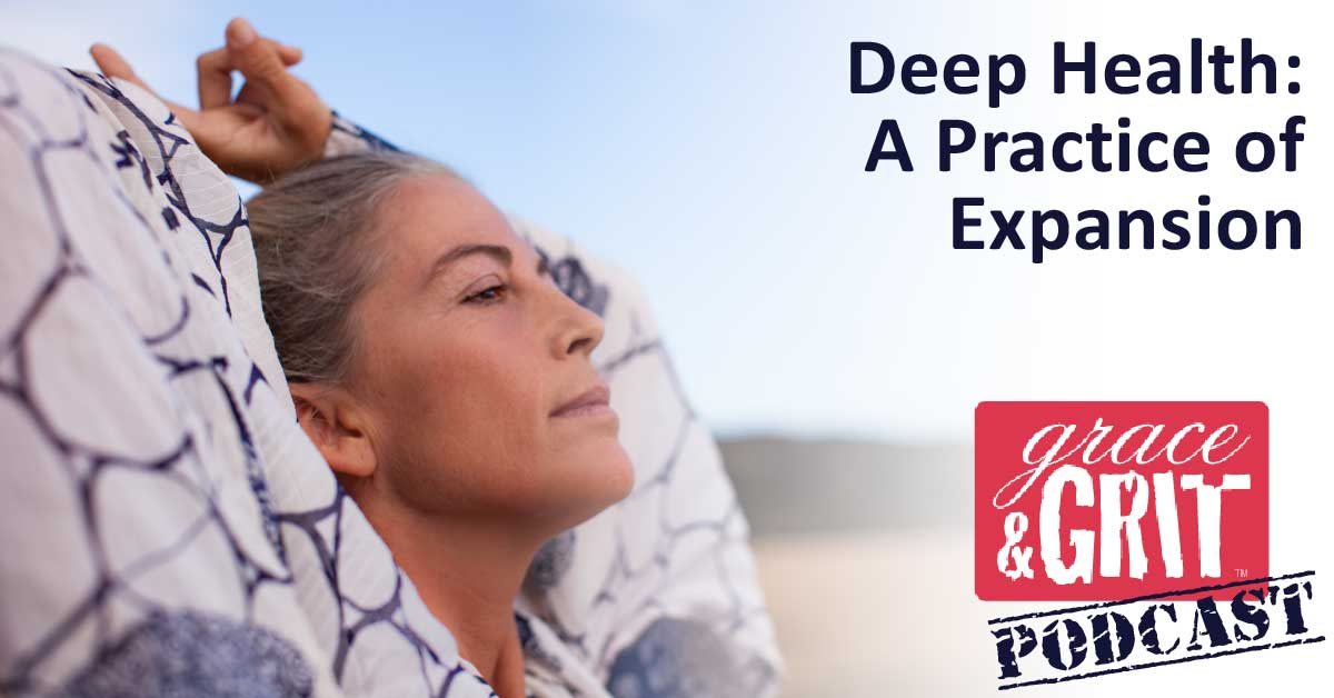 176: Deep Health: A Practice of Expansion