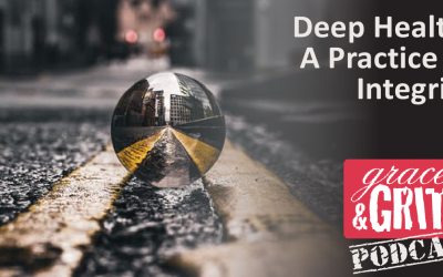 177: Deep Health: A Practice of Integrity