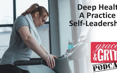 179: Deep Health: A Practice of Self-Leadership