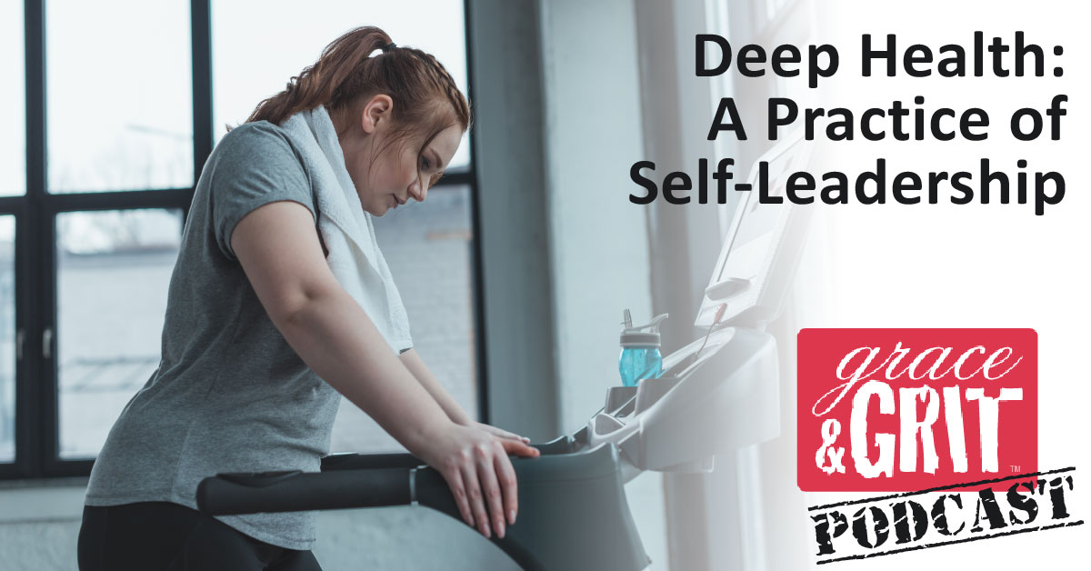 179: Deep Health: A Practice of Self-Leadership