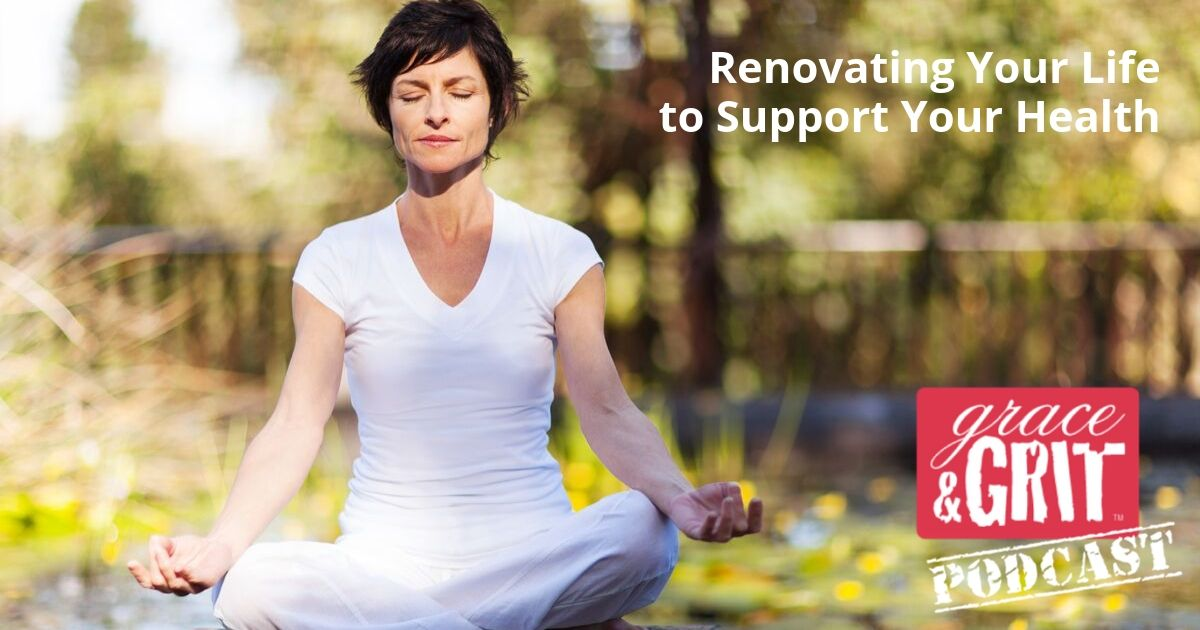 183: Renovating Your Life to Support Your Health