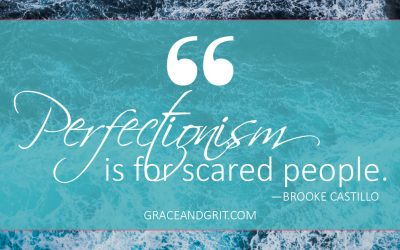 Perfectionism is for scared people.