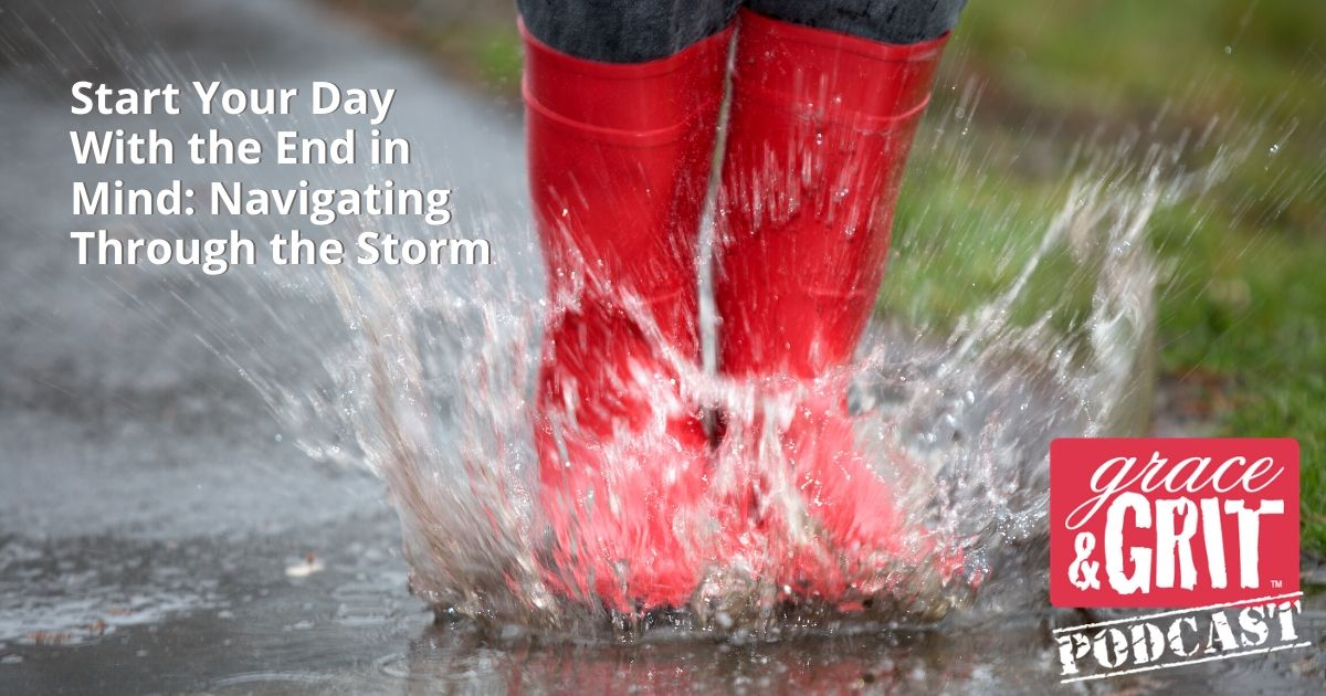 201: Start Your Day With the End in Mind: Navigating Through the Storm