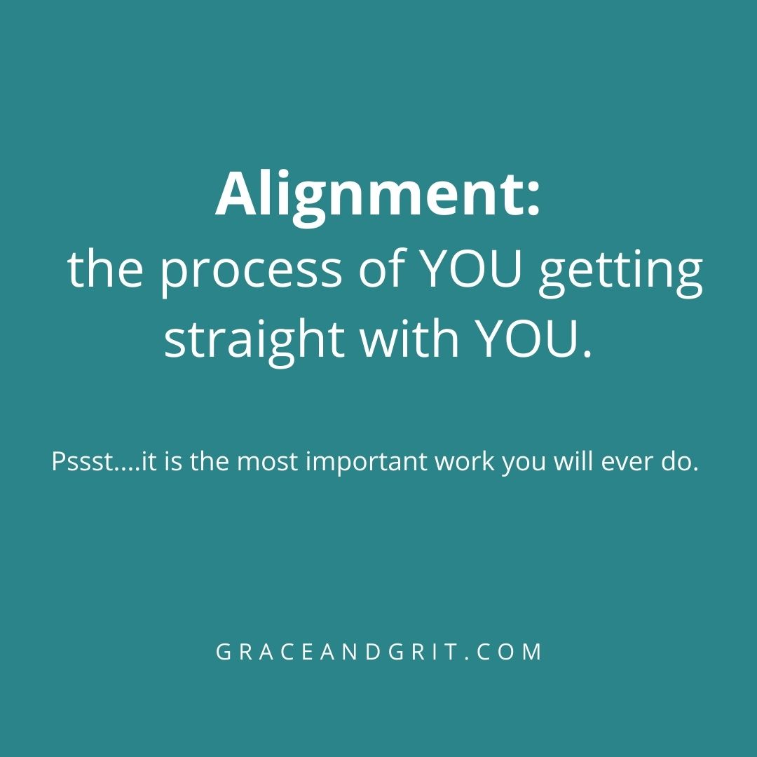 Alignment: the process of YOU getting straight with YOU.