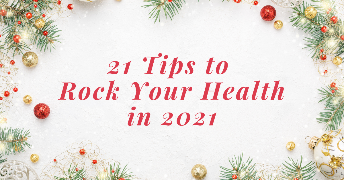 21 Tips to Rock Your Health in 2021