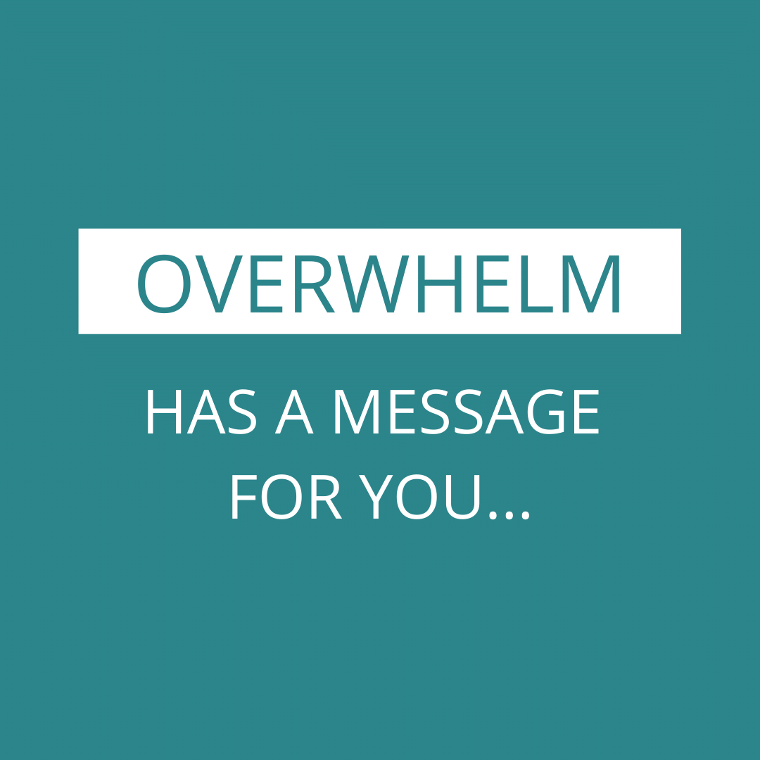 Overwhelm has a message for you.